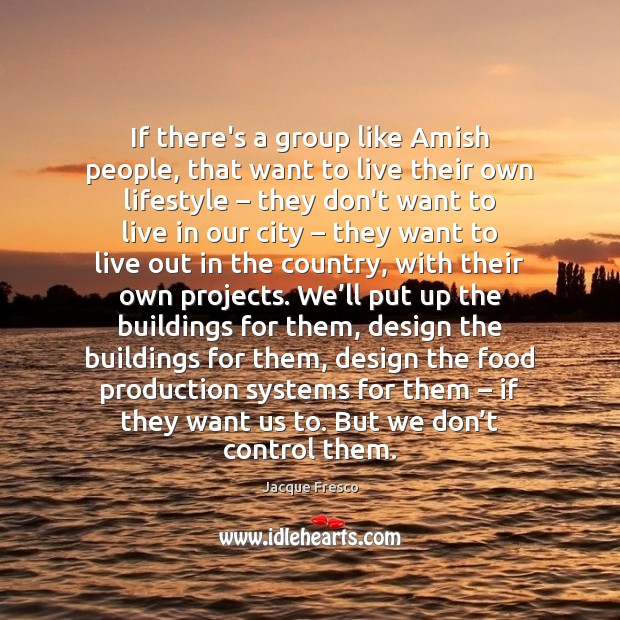 If there's a group like Amish people, that want to live their Image