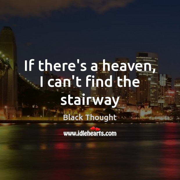 Image, If there's a heaven, I can't find the stairway