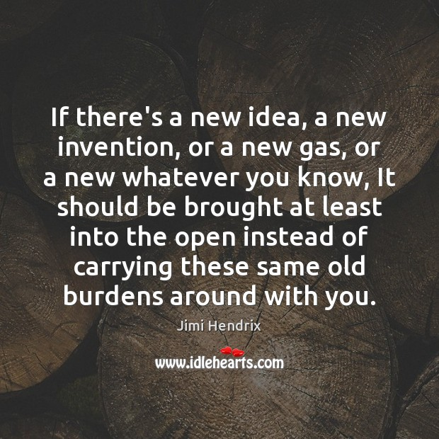 If there's a new idea, a new invention, or a new gas, Jimi Hendrix Picture Quote