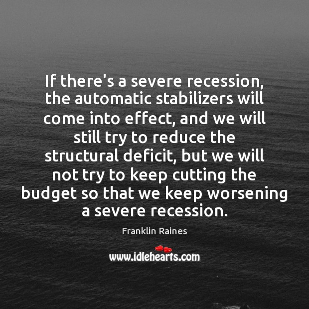 If there's a severe recession, the automatic stabilizers will come into effect, Image
