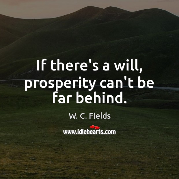 Image, If there's a will, prosperity can't be far behind.