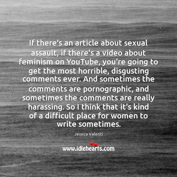 If there's an article about sexual assault, if there's a video about Jessica Valenti Picture Quote