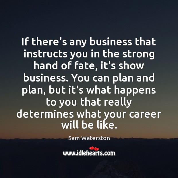 If there's any business that instructs you in the strong hand of Sam Waterston Picture Quote