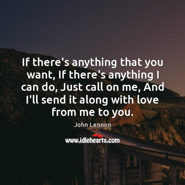 John Lennon Picture Quote image saying: If there's anything that you want, If there's anything I can do,