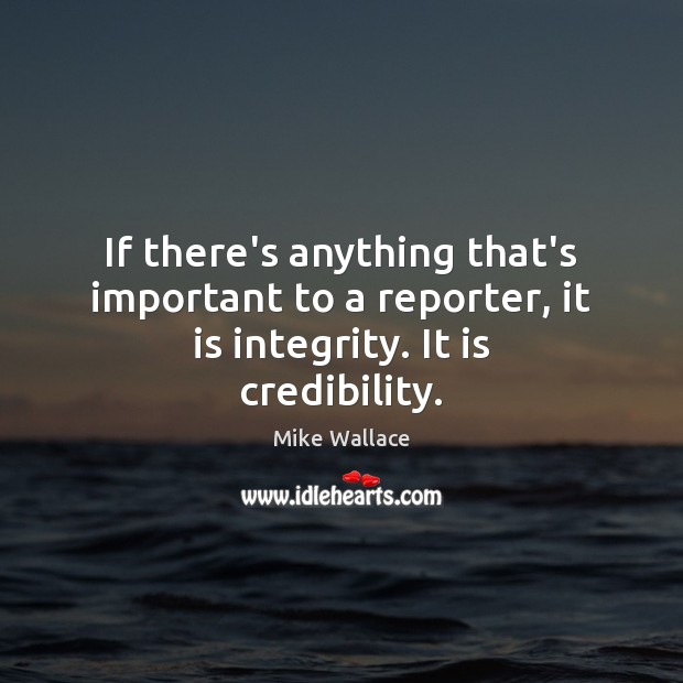 Image, If there's anything that's important to a reporter, it is integrity. It is credibility.