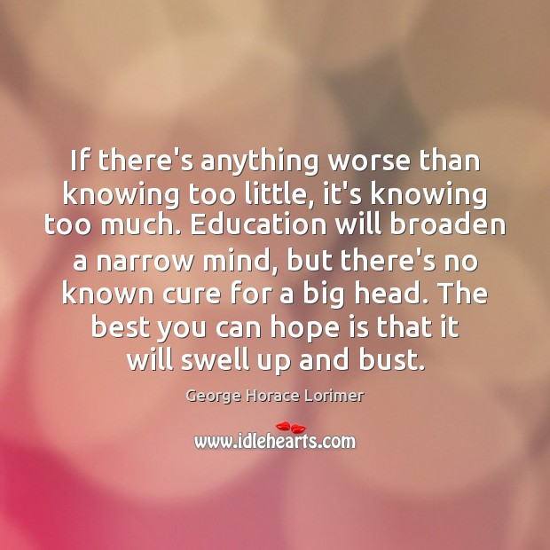 Image, If there's anything worse than knowing too little, it's knowing too much.