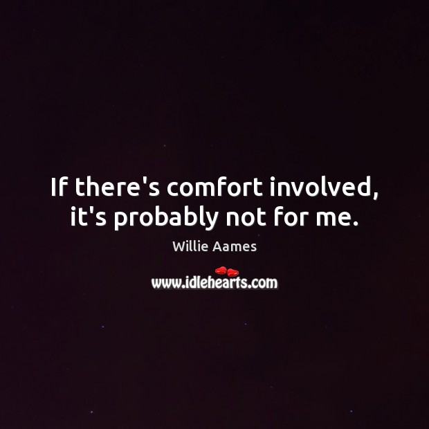 If there's comfort involved, it's probably not for me. Image