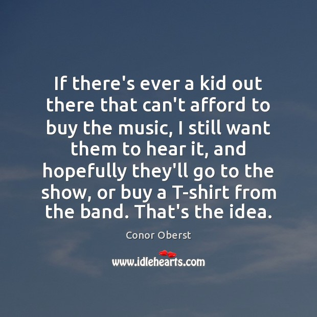 If there's ever a kid out there that can't afford to buy Conor Oberst Picture Quote