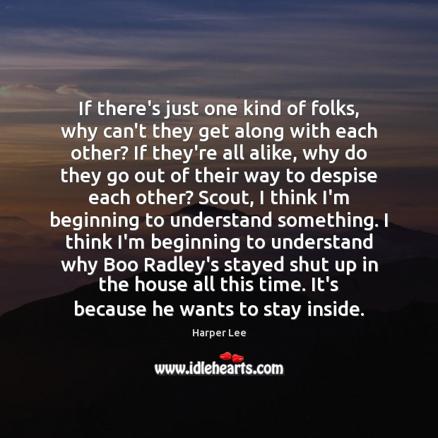 If there's just one kind of folks, why can't they get along Harper Lee Picture Quote
