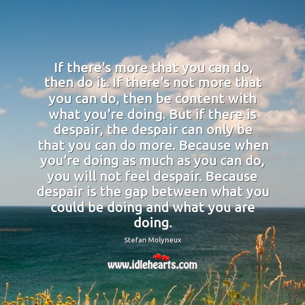 If there's more that you can do, then do it. If there's Stefan Molyneux Picture Quote