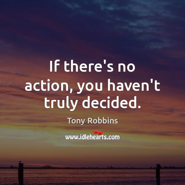 Image, If there's no action, you haven't truly decided.
