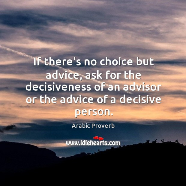 If there's no choice but advice, ask for the decisiveness Arabic Proverbs Image