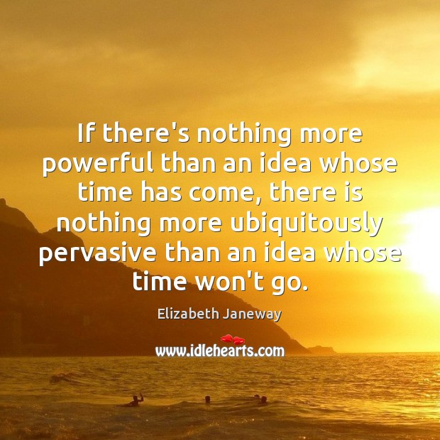 If there's nothing more powerful than an idea whose time has come, Image