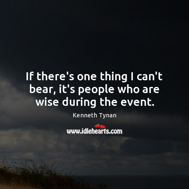 If there's one thing I can't bear, it's people who are wise during the event. Image