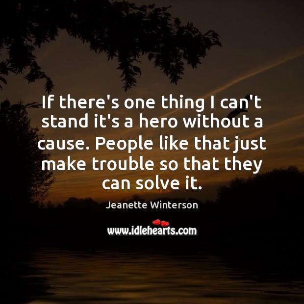 If there's one thing I can't stand it's a hero without a Jeanette Winterson Picture Quote