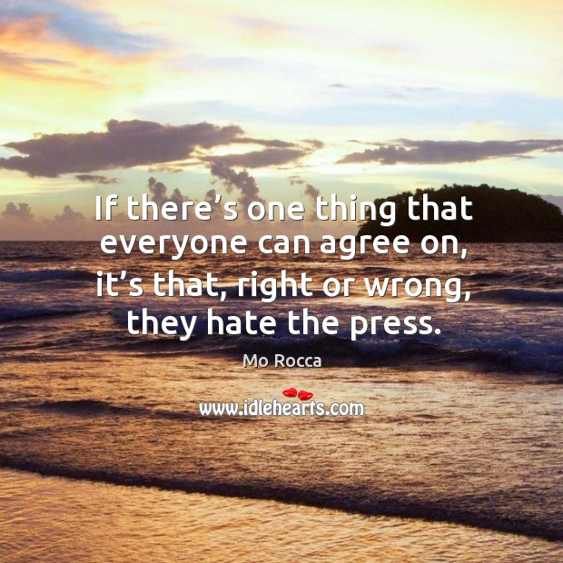 If there's one thing that everyone can agree on, it's that, right or wrong, they hate the press. Image