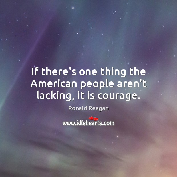 If there's one thing the American people aren't lacking, it is courage. Image