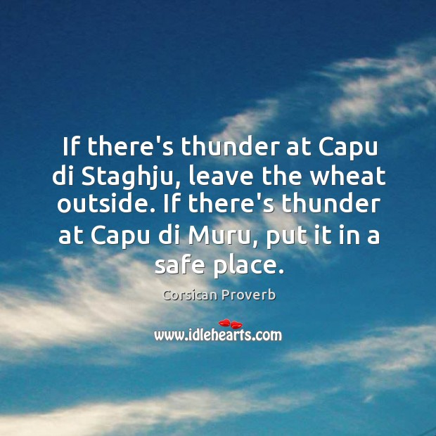 If there's thunder at capu di staghju, leave the wheat outside. Image