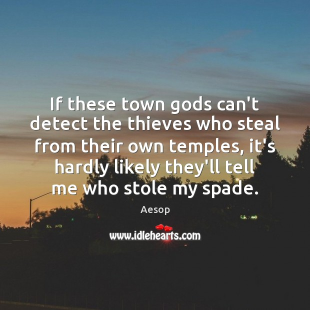 If these town Gods can't detect the thieves who steal from their Aesop Picture Quote