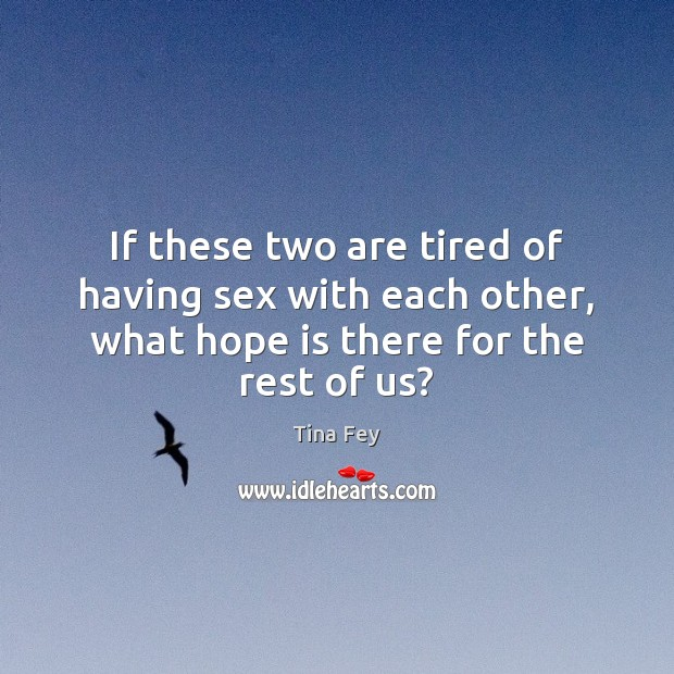 If these two are tired of having sex with each other, what Hope Quotes Image