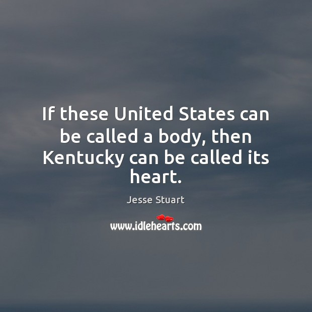 If these United States can be called a body, then Kentucky can be called its heart. Image