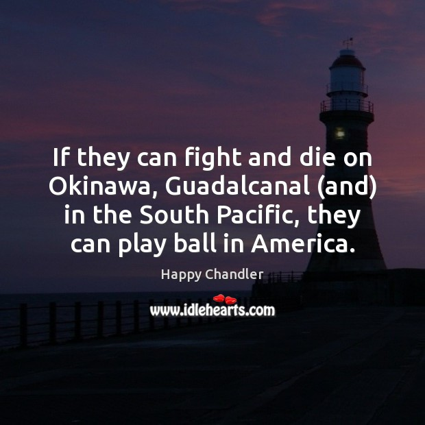 If they can fight and die on Okinawa, Guadalcanal (and) in the Image