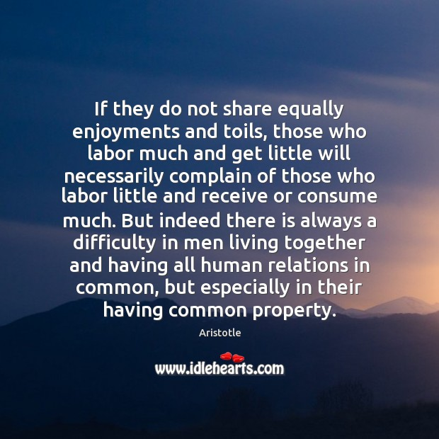 Image, If they do not share equally enjoyments and toils, those who labor