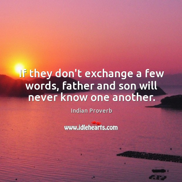 If they don't exchange a few words, father and son will never know one another. Image