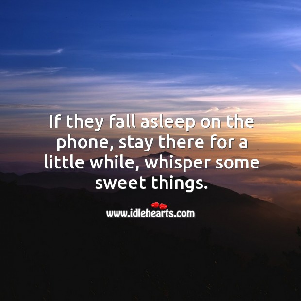 If they fall asleep on the phone, stay there for a little while, whisper some sweet things. Relationship Tips Image