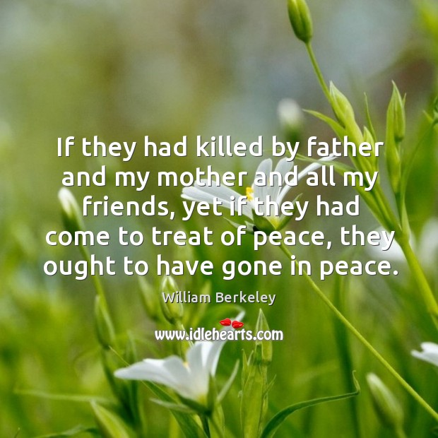 If they had killed by father and my mother and all my friends, yet if they had come Image