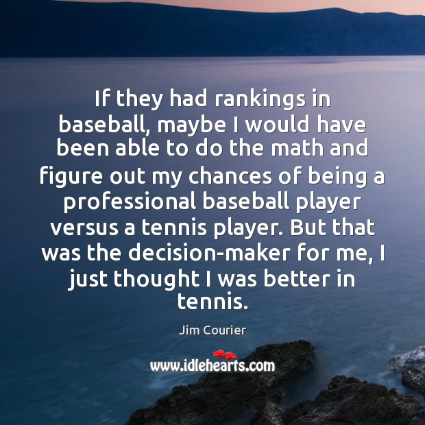 If they had rankings in baseball, maybe I would have been able Image