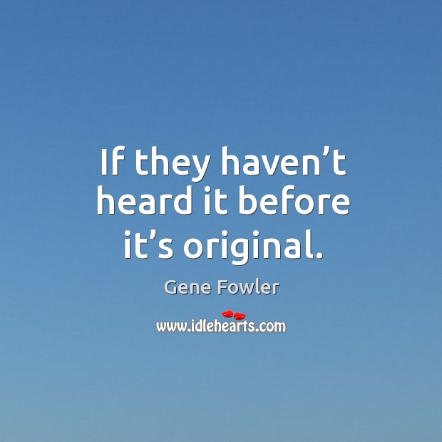 If they haven't heard it before it's original. Image