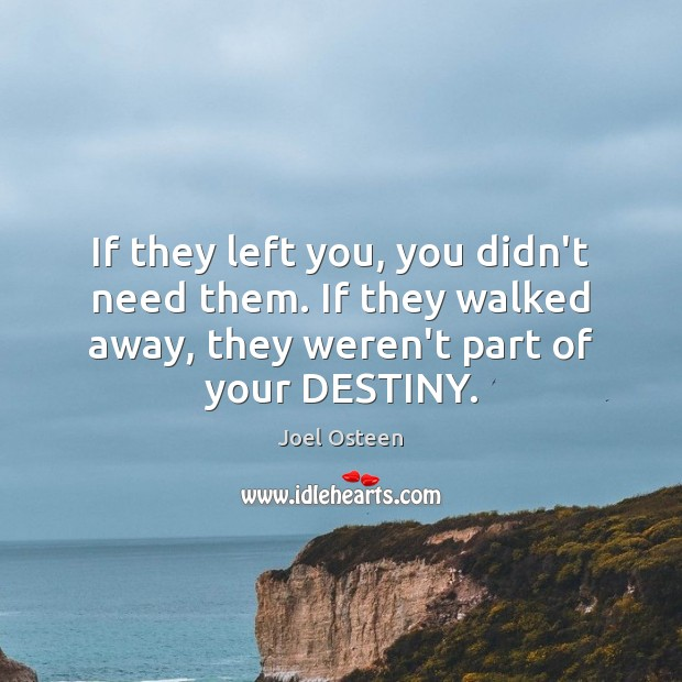 If they left you, you didn't need them. If they walked away, Image