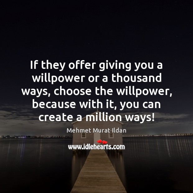 Image, If they offer giving you a willpower or a thousand ways, choose