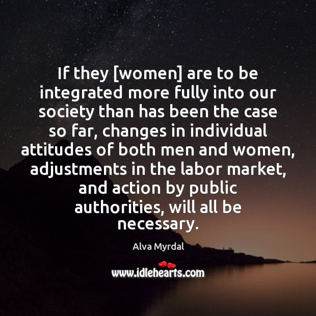 If they [women] are to be integrated more fully into our society Image