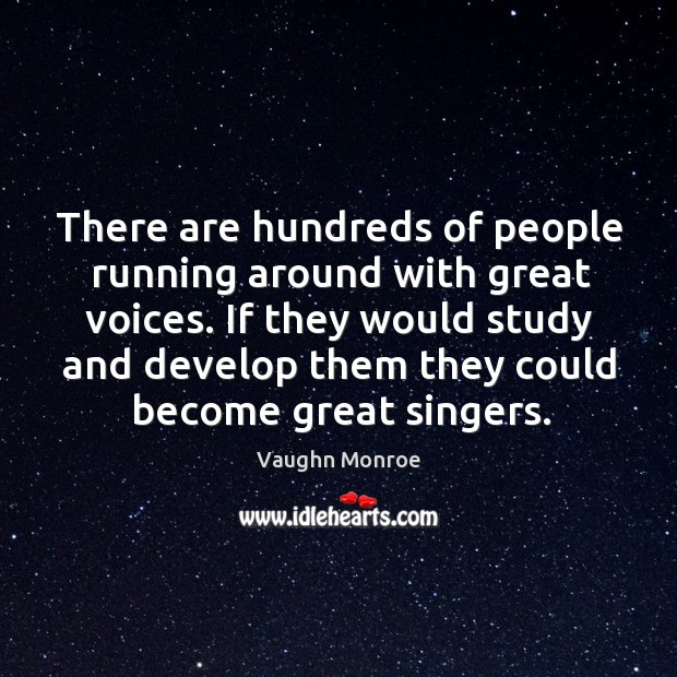 Image, If they would study and develop them they could become great singers.