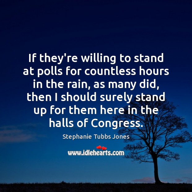 If they're willing to stand at polls for countless hours in the Stephanie Tubbs Jones Picture Quote