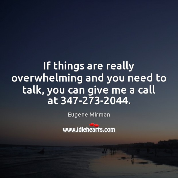 Image, If things are really overwhelming and you need to talk, you can