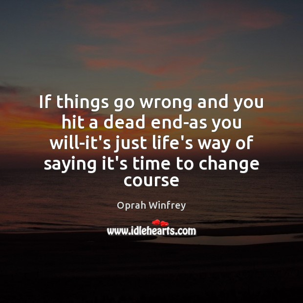 If things go wrong and you hit a dead end-as you will-it's Oprah Winfrey Picture Quote