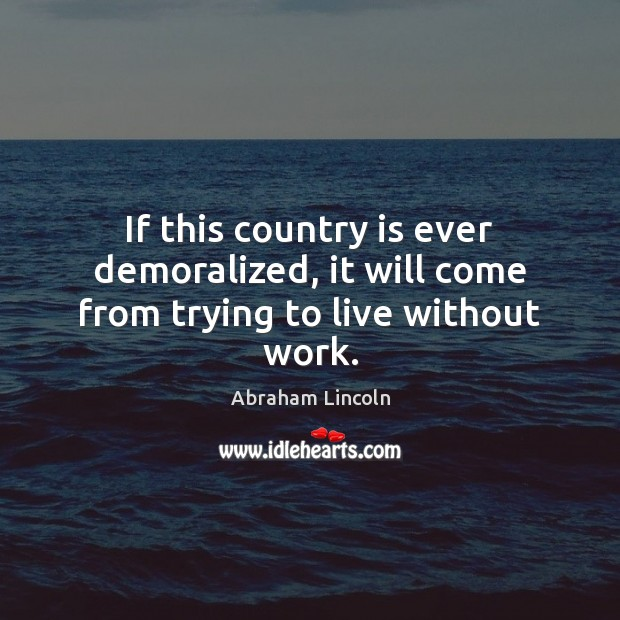 Image, If this country is ever demoralized, it will come from trying to live without work.