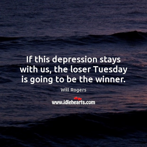 If this depression stays with us, the loser Tuesday is going to be the winner. Image