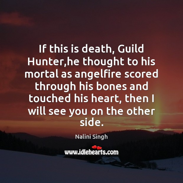 If this is death, Guild Hunter,he thought to his mortal as Nalini Singh Picture Quote
