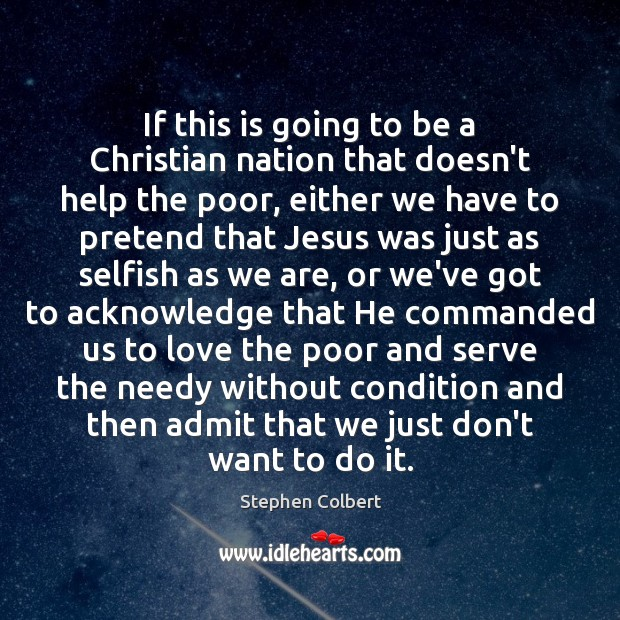 If this is going to be a Christian nation that doesn't help Stephen Colbert Picture Quote