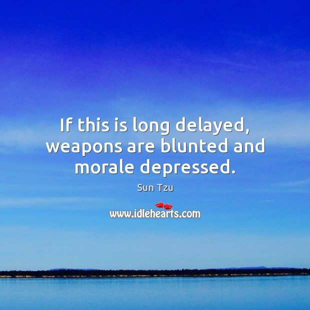 If this is long delayed, weapons are blunted and morale depressed. Image