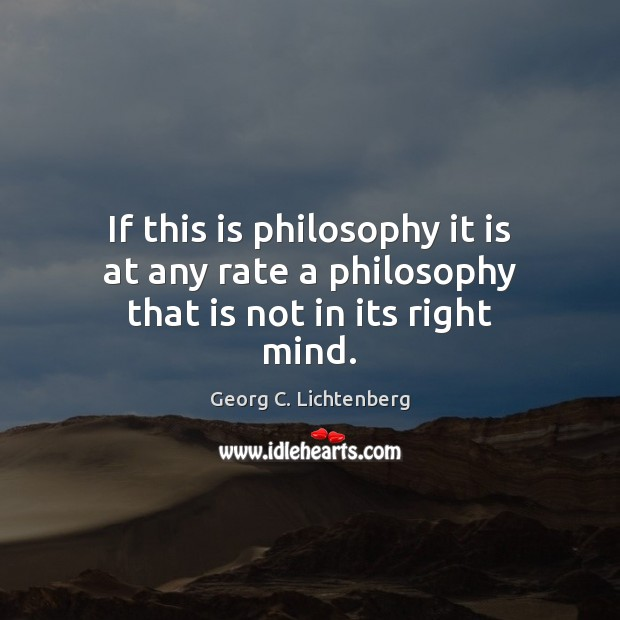 If this is philosophy it is at any rate a philosophy that is not in its right mind. Image