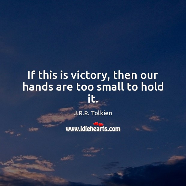 If this is victory, then our hands are too small to hold it. Image