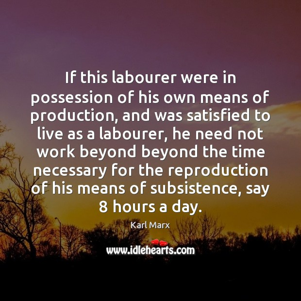 Image, If this labourer were in possession of his own means of production,