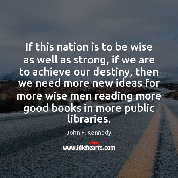 If this nation is to be wise as well as strong, if John F. Kennedy Picture Quote