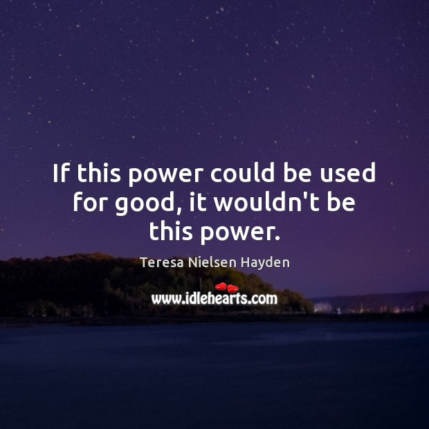If this power could be used for good, it wouldn't be this power. Image