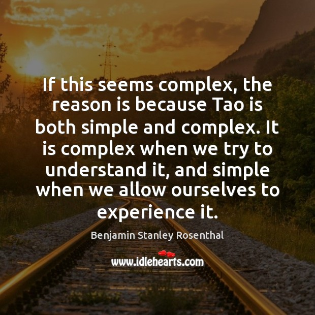 Image, If this seems complex, the reason is because Tao is both simple